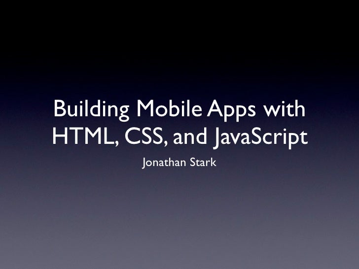 Building Mobile Apps with HTML, CSS, and JavaScript         Jonathan Stark