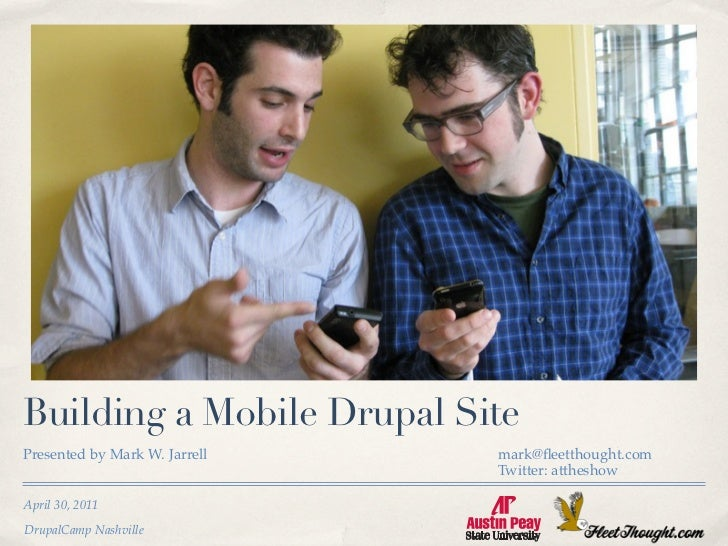 Building a Mobile Drupal SitePresented by Mark W. Jarrell   mark@fleetthought.com                               Twitter: at...