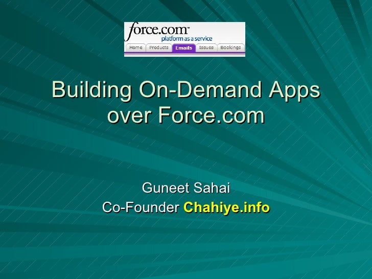 Building On-Demand Apps over Force.com Guneet Sahai Co-Founder  Chahiye.info