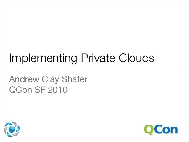 Implementing Private Clouds Andrew Clay Shafer QCon SF 2010