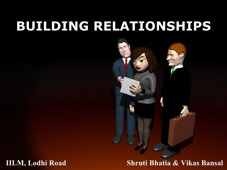 BUILDING RELATIONSHIPS IILM, Lodhi Road  Shruti Bhatia & Vikas Bansal