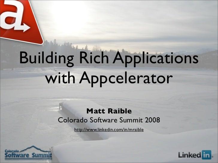 Building Rich Applications     with Appcelerator              Matt Raible      Colorado Software Summit 2008          http...