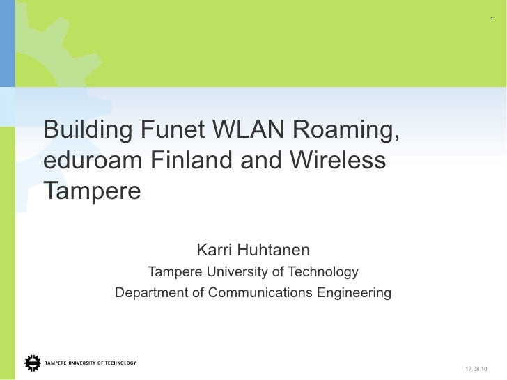 1     Building Funet WLAN Roaming, eduroam Finland and Wireless Tampere                  Karri Huhtanen          Tampere U...