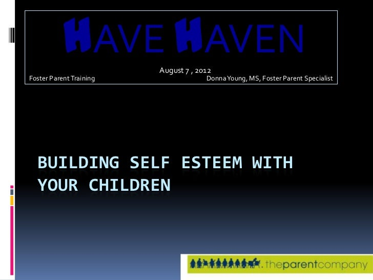 HAVE HAVEN    August 7 , 2012Foster Parent Training                Donna Young, MS, Foster Parent Specialist  BUILDING SEL...