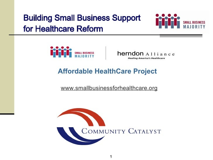 www.smallbusinessforhealthcare.org Building Small Business Support for Healthcare Reform Affordable HealthCare Project