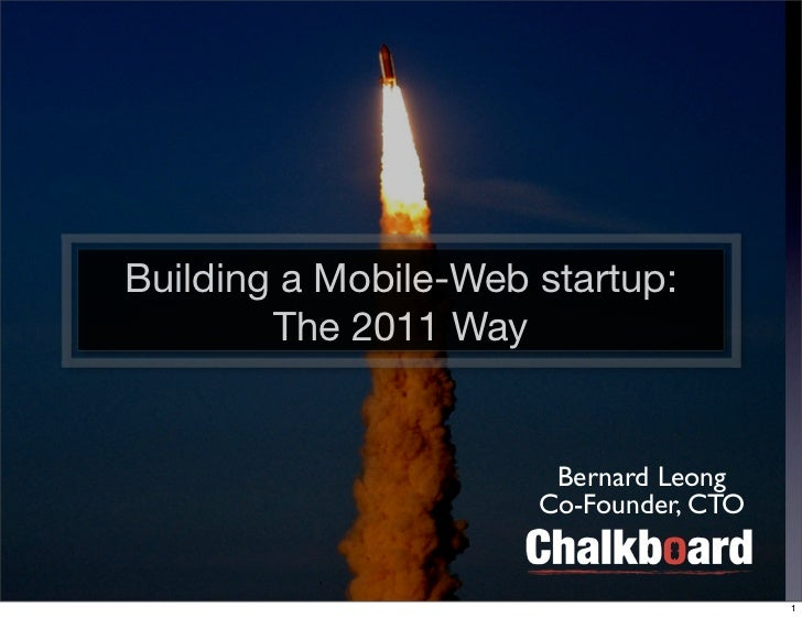 Building a Mobile-Web startup:        The 2011 Way                       Bernard Leong                      Co-Founder, CT...