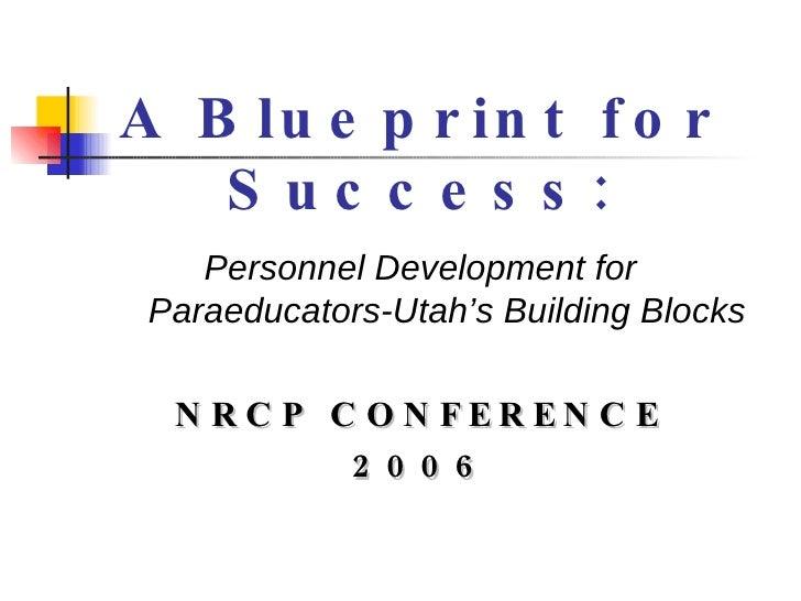 A Blueprint for Success: <ul><li>Personnel Development for Paraeducators-Utah's Building Blocks </li></ul><ul><li>NRCP CON...