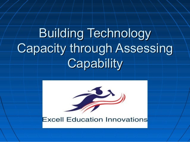 Building Technology Capacity through Assessing Capability
