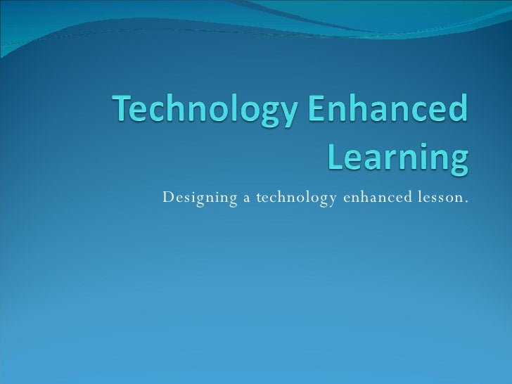 Designing a technology enhanced lesson.