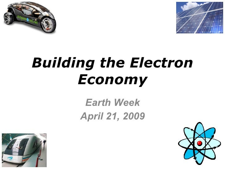 Building the Electron Economy Earth Week April 21, 2009