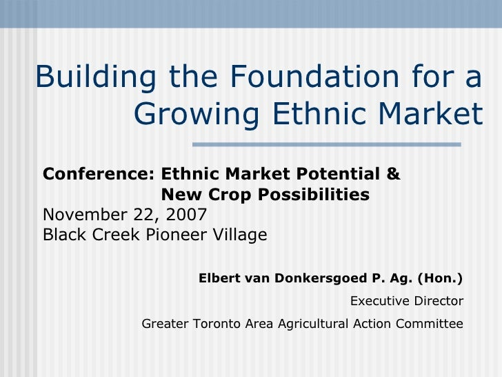 Building the Foundation for a Growing Ethnic Market Conference: Ethnic Market Potential & New Crop Possibilities November ...