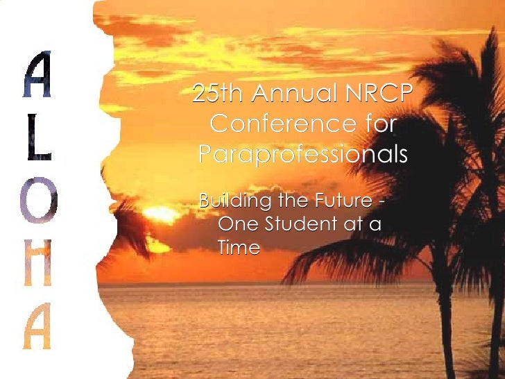 25th Annual NRCP Conference for Paraprofessionals <ul><li>Building the Future - One Student at a Time </li></ul>