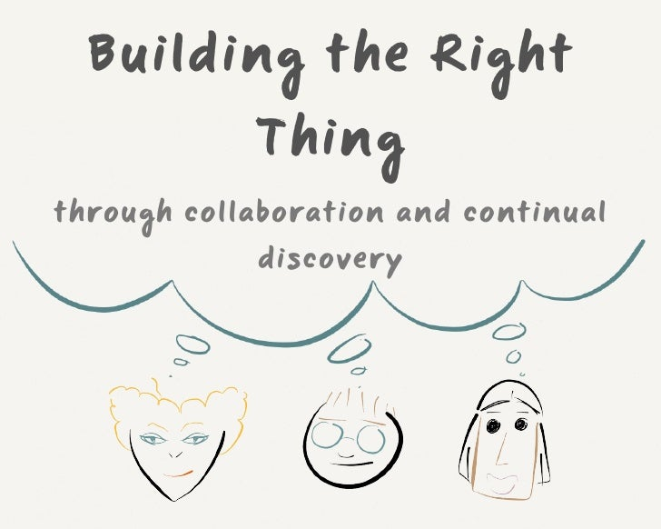 Building the Right            Thingthrough collaboration and continual            discovery