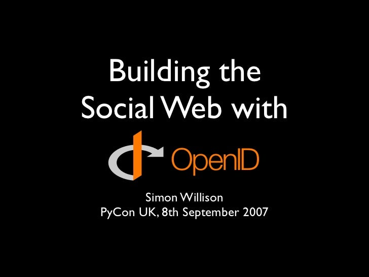 Building the Social Web with          Simon Willison  PyCon UK, 8th September 2007