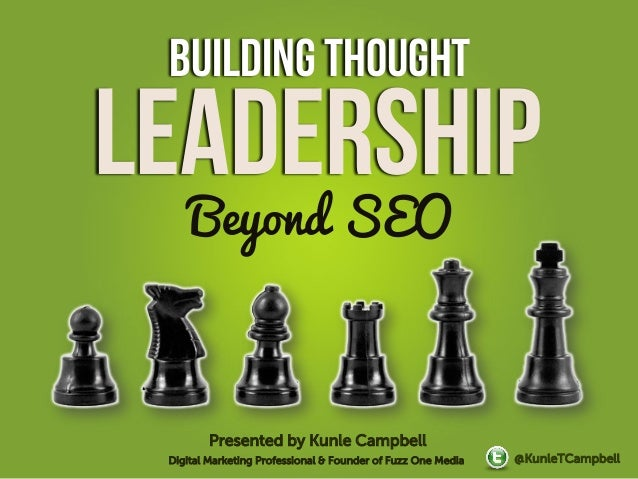 Building thoughtLeadership    Beyond SEO        Presented by Kunle Campbell Digital Marketing Professional & Founder of Fu...