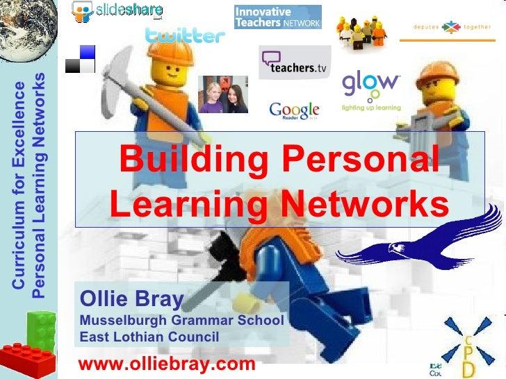 Building Personal Learning Networks Ollie Bray Musselburgh Grammar School East Lothian Council www.olliebray.com