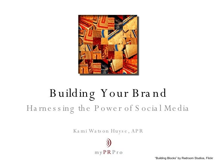 "Building Your Brand Harnessing the Power of Social Media Kami Watson Huyse, APR "" Building Blocks"" by Redroom Studios, Fli..."