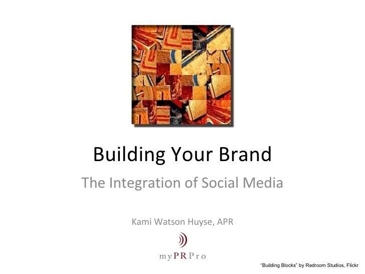 "Building Your Brand The Integration of Social Media Kami Watson Huyse, APR "" Building Blocks"" by Redroom Studios, Flickr"