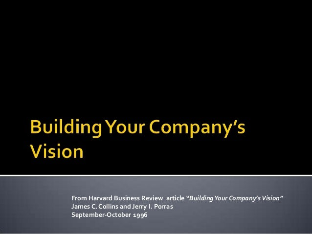 "From Harvard Business Review article ""Building Your Company's Vision""James C. Collins and Jerry I. PorrasSeptember-October..."