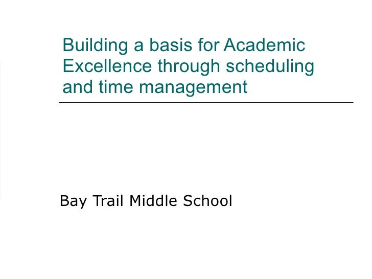 Building a basis for Academic Excellence through scheduling and time management  Bay Trail Middle School