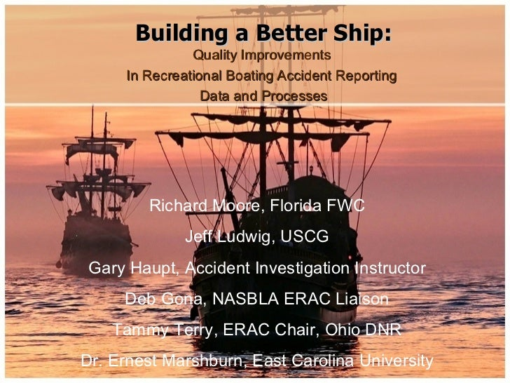 Building a Better Ship:                Quality Improvements      In Recreational Boating Accident Reporting               ...