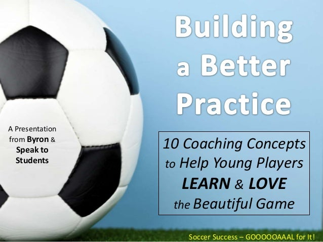 A Presentationfrom Byron &  Speak to       10 Coaching Concepts  Students       to Help Young Players                   LE...