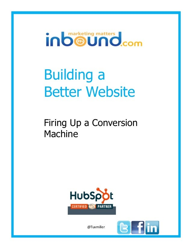 Building a Better Website Firing Up a Conversion Machine  @Tuxmiller