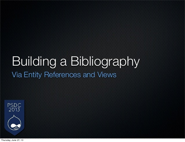 Building a Bibliography Via Entity References and Views Thursday, June 27, 13