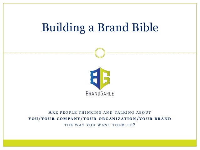 Building a Brand Bible       ARE PEOPLE THINKING AND TALKING ABOUTYOU/ YOUR COMPANY/YOUR ORGANIZATION/YOUR BRAND          ...
