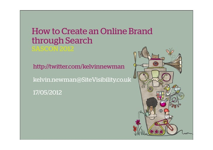How to Create an Online Brandthrough SearchSASCON 2012http://twitter.com/kelvinnewmankelvin.newman@SiteVisibility.co.uk17/...