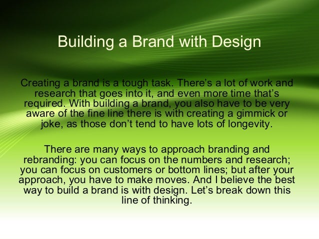 Building a Brand with Design Creating a brand is a tough task. There's a lot of work and research that goes into it, and e...