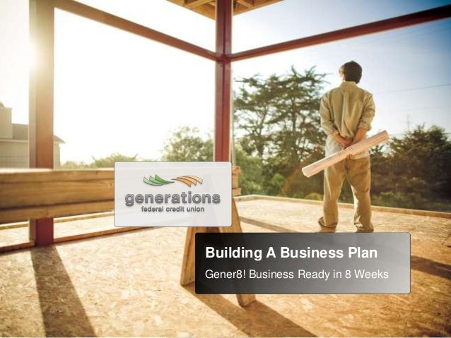 Building A Business Plan Gener8! Business Ready in 8 Weeks