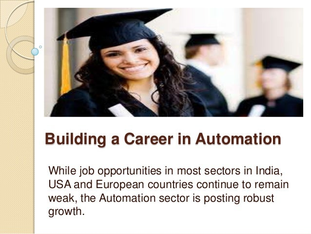 Building a Career in Automation While job opportunities in most sectors in India, USA and European countries continue to r...