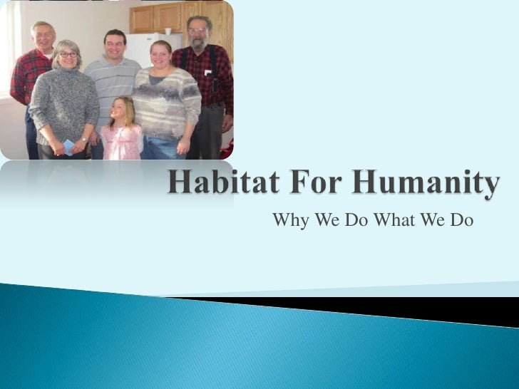 Habitat For Humanity<br />Why We Do What We Do<br />