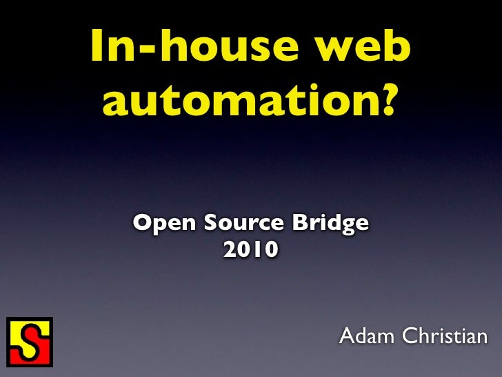 In-house web  automation?   Open Source Bridge        2010                   Adam Christian