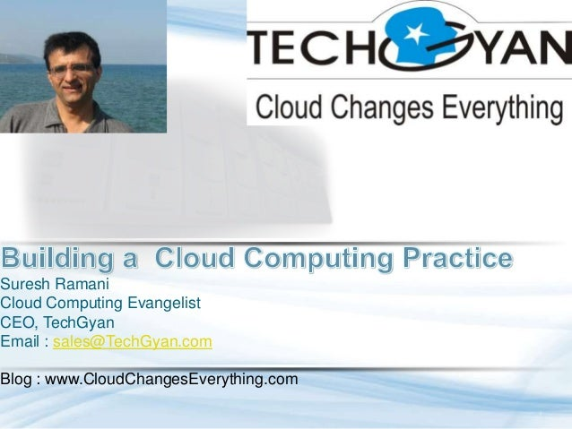 Suresh Ramani Cloud Computing Evangelist CEO, TechGyan Email : sales@TechGyan.com Blog : www.CloudChangesEverything.com Ss...