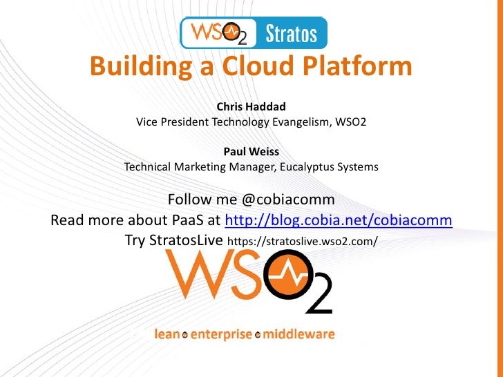 Building a Cloud Platform                            Chris Haddad            Vice President Technology Evangelism, WSO2   ...