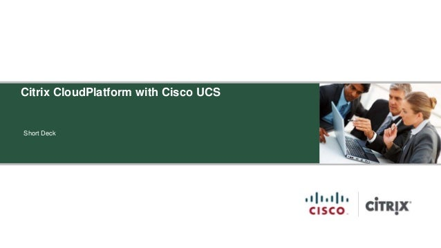 Citrix CloudPlatform with Cisco UCSShort Deck