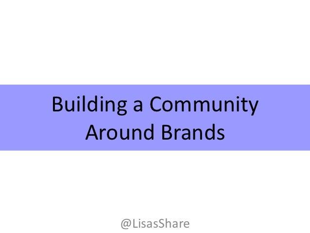 Building a Community    Around Brands      @LisasShare
