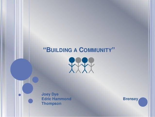 """BUILDING A COMMUNITY"" Joey Dye Edric Hammond Brensey Thompson"