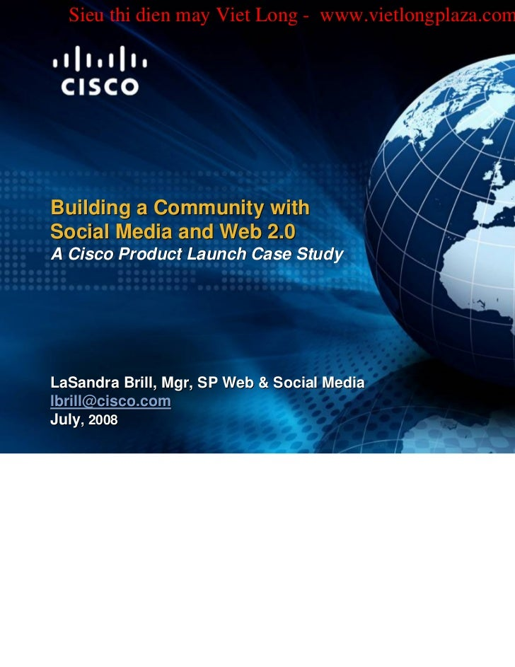 Building a community with social media and web 2.0   a cisco product launch case study