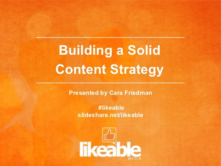 Building a SolidContent Strategy  Presented by Cara Friedman           #likeable    slideshare.net/likeable