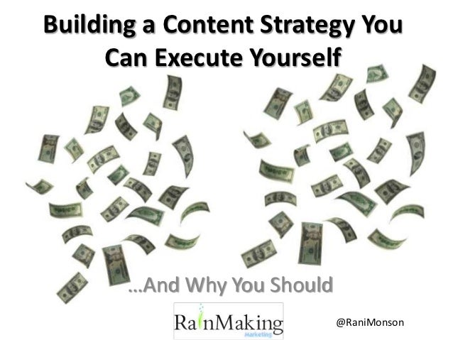 Building a Content Strategy You     Can Execute Yourself       …And Why You Should                             @RaniMonson
