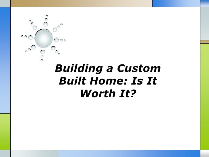 Building a custom built home is it worth it