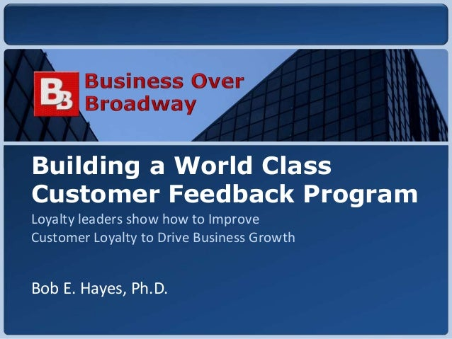Copyright © 2010 Business Over BroadwayCopyright © 2010 Business Over Broadway Building a World Class Customer Feedback Pr...