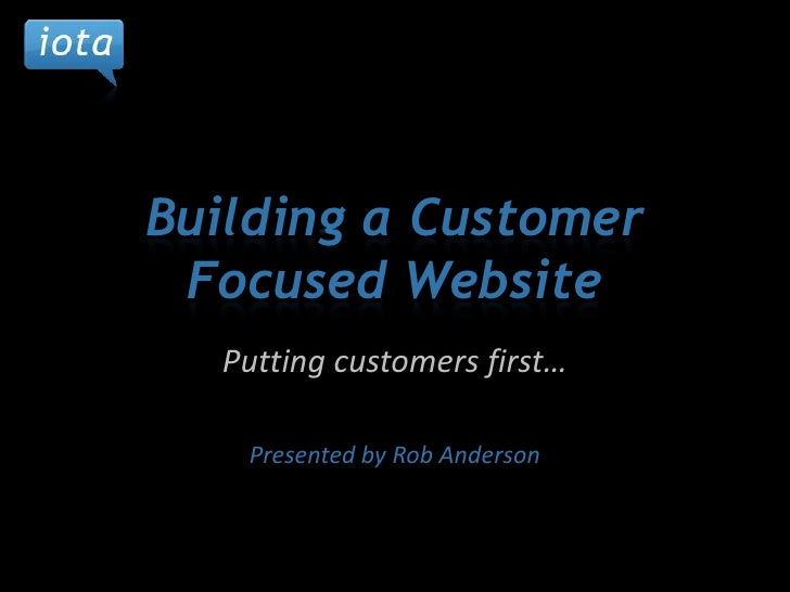 Building a Customer Focused Website<br />Putting customers first…<br />Presented by Rob Anderson<br />