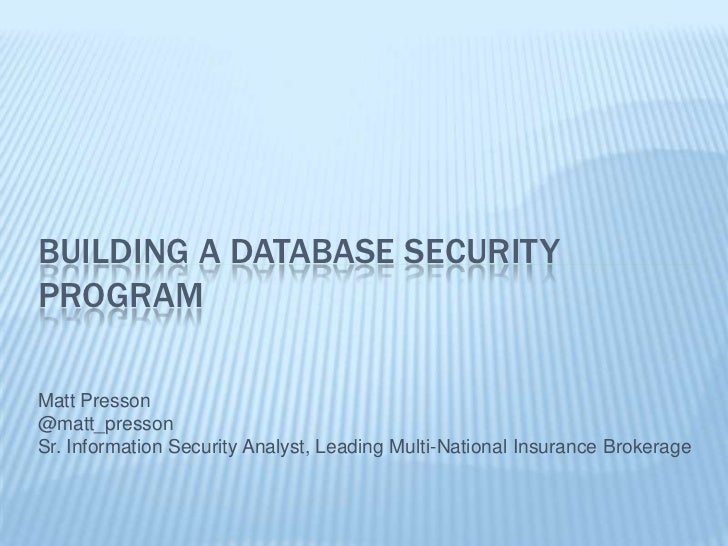 BUILDING A DATABASE SECURITYPROGRAMMatt Presson@matt_pressonSr. Information Security Analyst, Leading Multi-National Insur...