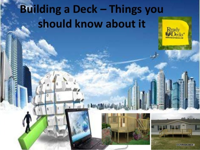Building a Deck – Things you should know about it