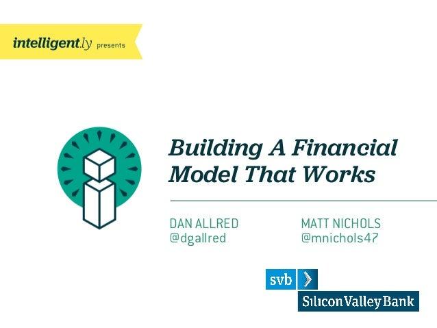 Building A FinancialModel That WorksDAN ALLRED MATT NICHOLS@dgallred @mnichols47