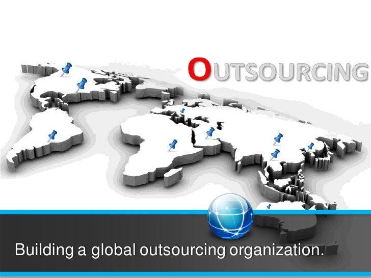 OUTSOURCINGIT OUTSOURCINGAPPLICATION DEVELOPMENTBuilding a global outsourcing organization.